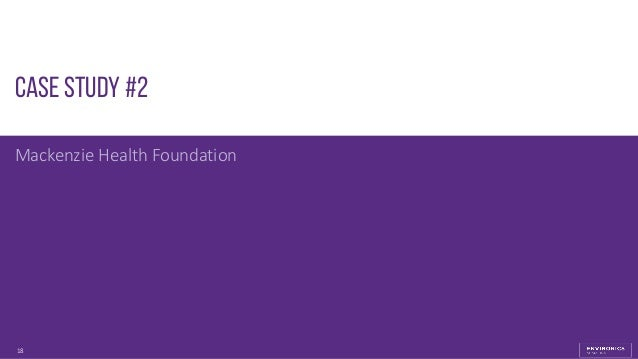 18 Case Study #2 Mackenzie Health Foundation