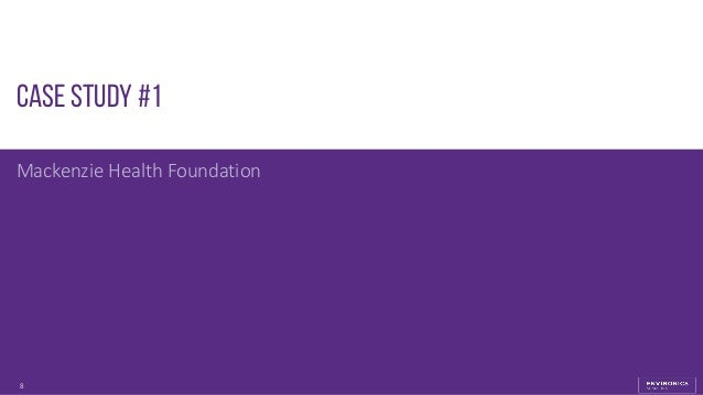 8 Case Study #1 Mackenzie Health Foundation
