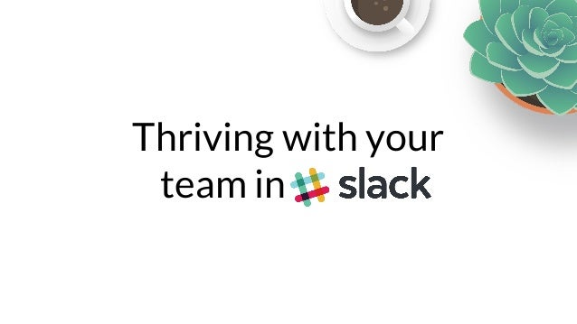 Thriving with your team in slack