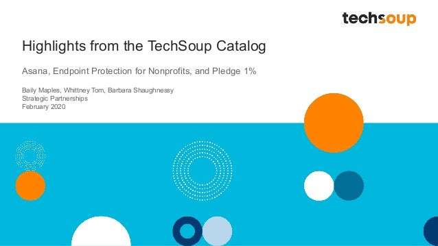 Highlights from the TechSoup Catalog Asana, Endpoint Protection for Nonprofits, and Pledge 1% Baily Maples, Whittney Tom, ...
