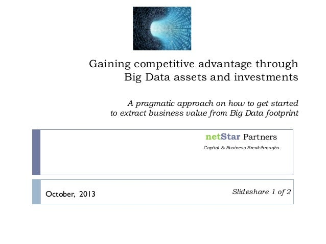 Gaining competitive advantage through Big Data assets and investments A pragmatic approach on how to get started to extrac...