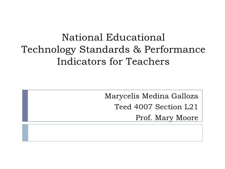 National Educational Technology Standards & Performance Indicators for Teachers<br />Marycelis Medina Galloza<br />Teed 40...