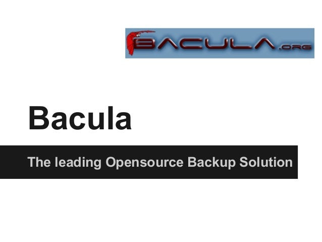 Bacula The leading Opensource Backup Solution