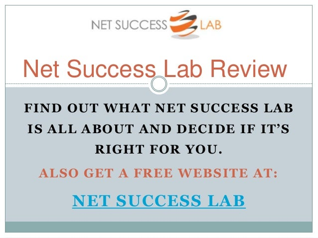 Net Success Lab ReviewFIND OUT WHAT NET SUCCESS LABIS ALL ABOUT AND DECIDE IF IT'S       RIGHT FOR YOU. ALSO GET A FREE WE...