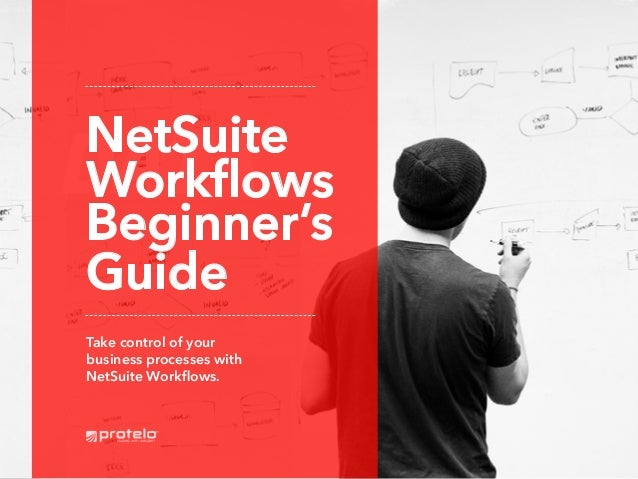DATA NetSuite Workflows Beginner's Guide Take control of your business processes with NetSuite Workflows.