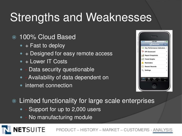 Strengths and Weaknesses   100% Cloud Based     + Fast to deploy     + Designed for easy remote access     + Lower IT ...