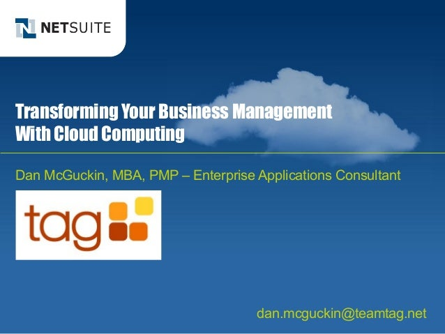 Transforming Your Business ManagementWith Cloud ComputingDan McGuckin, MBA, PMP – Enterprise Applications Consultant      ...