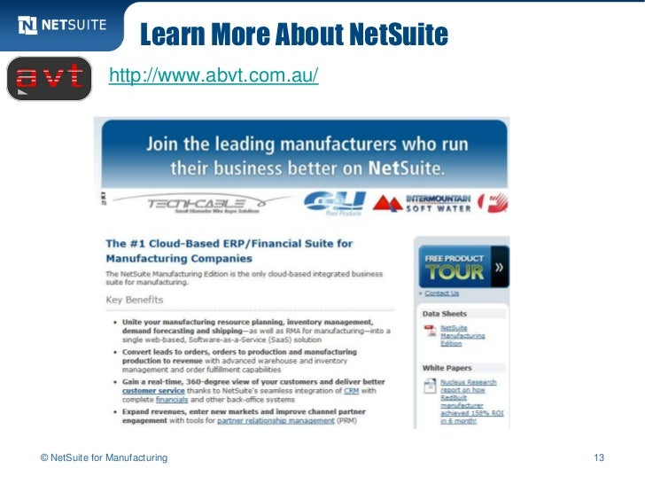 Learn More About NetSuite              http://www.abvt.com.au/© NetSuite for Manufacturing                     13