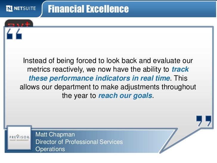 Financial Excellence Instead of being forced to look back and evaluate our   metrics reactively, we now have the ability t...