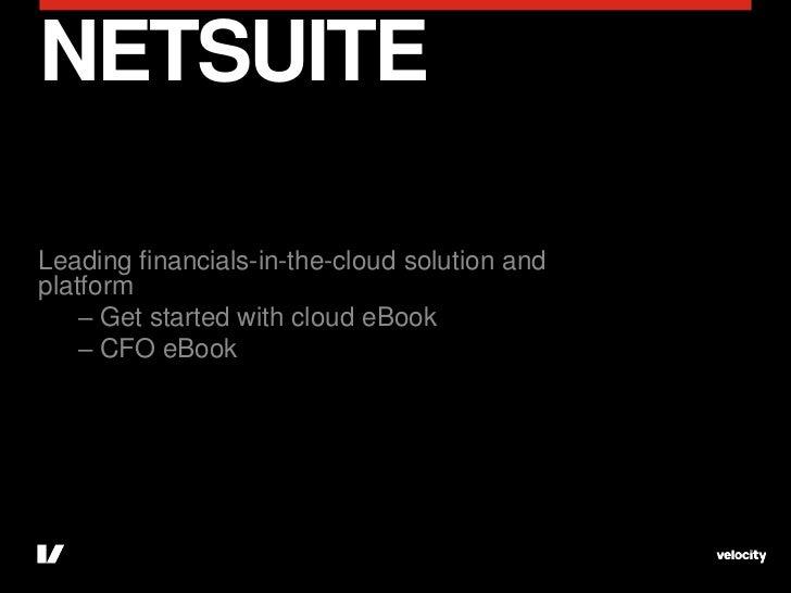 NETSUITELeading financials-in-the-cloud solution andplatform    – Get started with cloud eBook    – CFO eBook