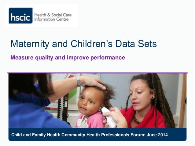 Maternity and Children's Data Sets Measure quality and improve performance Child and Family Health Community Health Profes...
