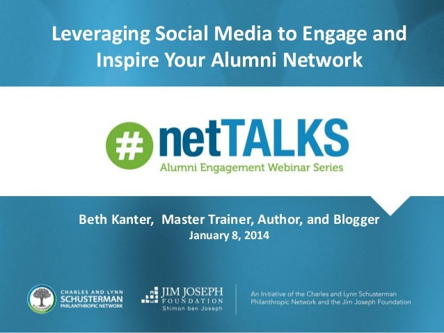 Leveraging Social Media to Engage and Inspire Your Alumni Network  Beth Kanter, Master Trainer, Author, and Blogger Januar...