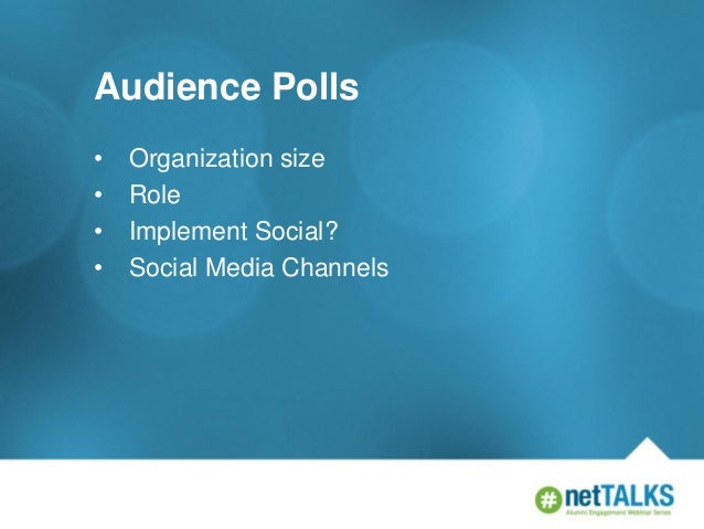 Audience Polls • • • •  Organization size Role Implement Social? Social Media Channels