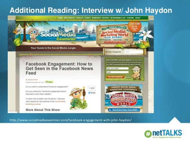 Additional Reading: Interview w/ John Haydon  http://www.socialmediaexaminer.com/facebook-engagement-with-john-haydon/