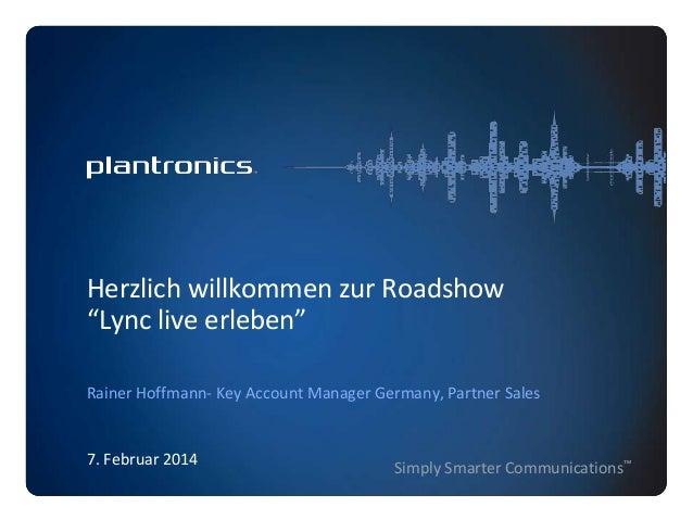 """Herzlich willkommen zur Roadshow """"Lync live erleben"""" Rainer Hoffmann- Key Account Manager Germany, Partner Sales  7. Febru..."""