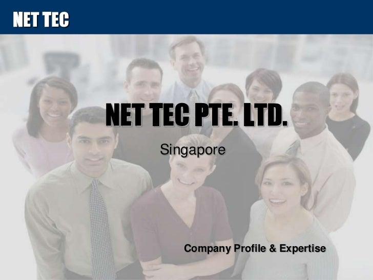 NET TEC PTE. LTD.Singapore <br />Company Profile & Expertise<br />
