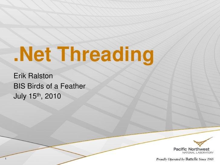 .Net Threading     Erik Ralston     BIS Birds of a Feather     July 15th, 2010     1