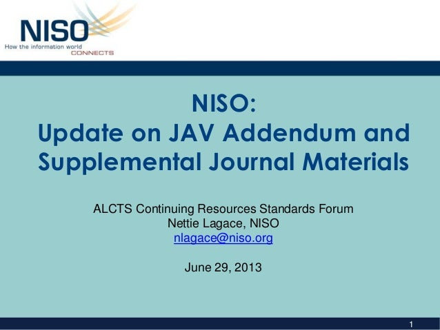 1 NISO: Update on JAV Addendum and Supplemental Journal Materials ALCTS Continuing Resources Standards Forum Nettie Lagace...