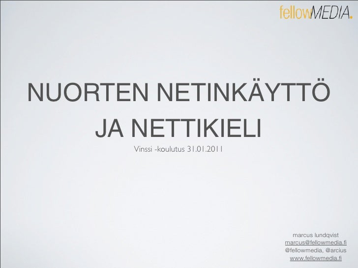 NUORTEN NETINKÄYTTÖ    JA NETTIKIELI      Vinssi -koulutus 31.01.2011                                      marcus lundqvis...