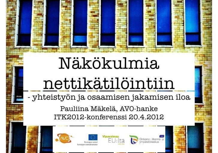 Näkökulmia   nettikätilöintiin- yhteistyön ja osaamisen jakamisen iloa        Pauliina Mäkelä, AVO-hanke      ITK2012-konf...