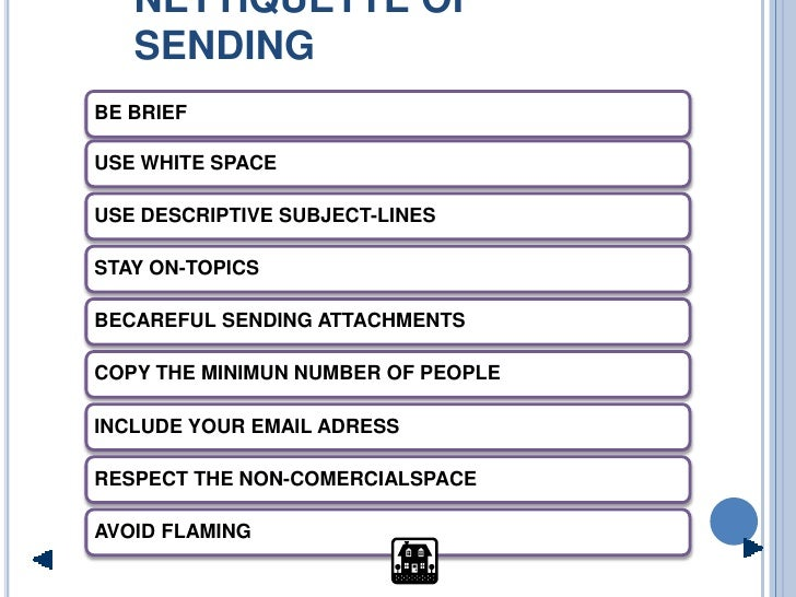 NETTIQUETTE OF    SENDING BE BRIEF  USE WHITE SPACE  USE DESCRIPTIVE SUBJECT-LINES  STAY ON-TOPICS  BECAREFUL SENDING ATTA...