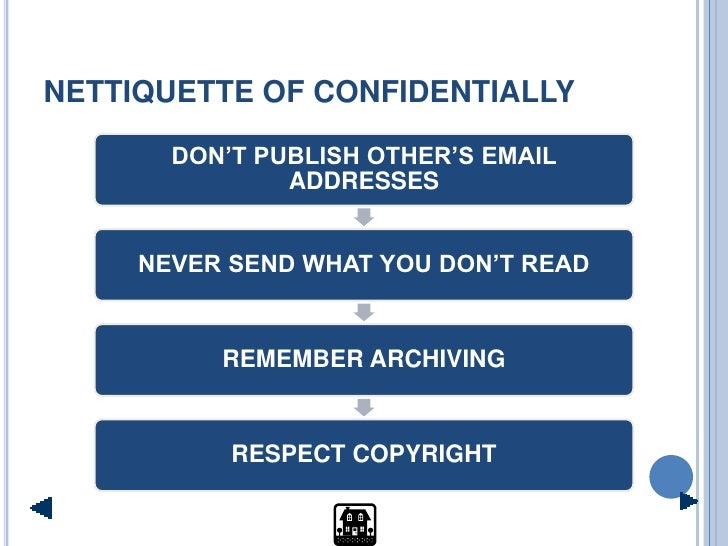 NETTIQUETTE OF CONFIDENTIALLY         DON'T PUBLISH OTHER'S EMAIL                ADDRESSES        NEVER SEND WHAT YOU DON'...