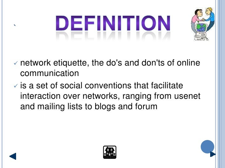 `    network etiquette, the do's and don'ts of online   communication  is a set of social conventions that facilitate   ...