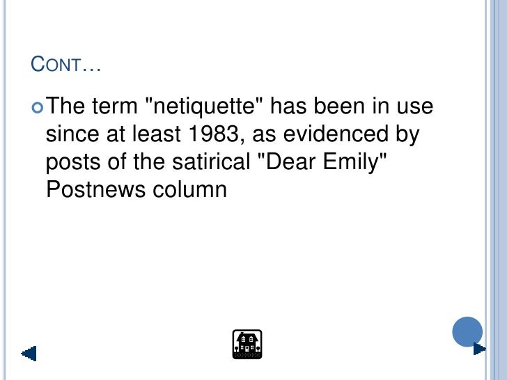 """CONT…   Theterm """"netiquette"""" has been in use  since at least 1983, as evidenced by  posts of the satirical """"Dear Emily""""  ..."""