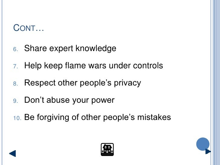 CONT…  6.    Share expert knowledge  7.    Help keep flame wars under controls  8.    Respect other people's privacy  9.  ...