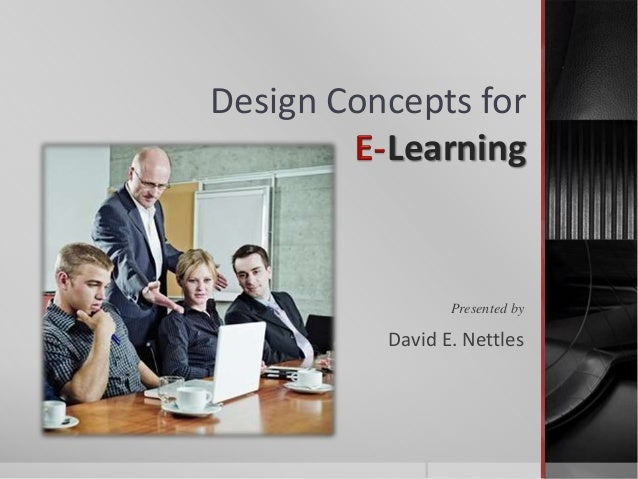 Design Concepts for Learning Presented by David E. Nettles