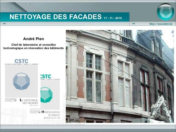 NETTOYAGE DES FACADES 17 - 11 - 2010                                            http://www.bbri.be             André Pien ...