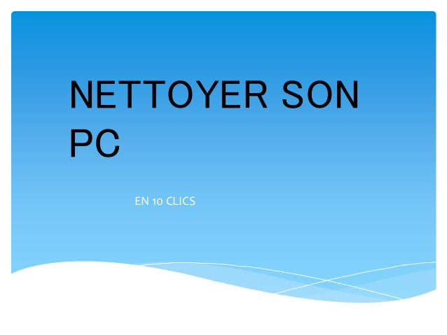 NETTOYER SON PC EN 10 CLICS