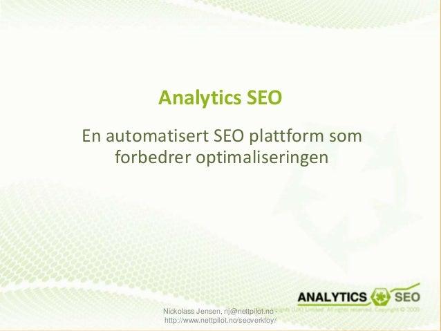 Analytics SEO En automatisert SEO plattform som forbedrer optimaliseringen Nickolass Jensen, nj@nettpilot.no - http://www....
