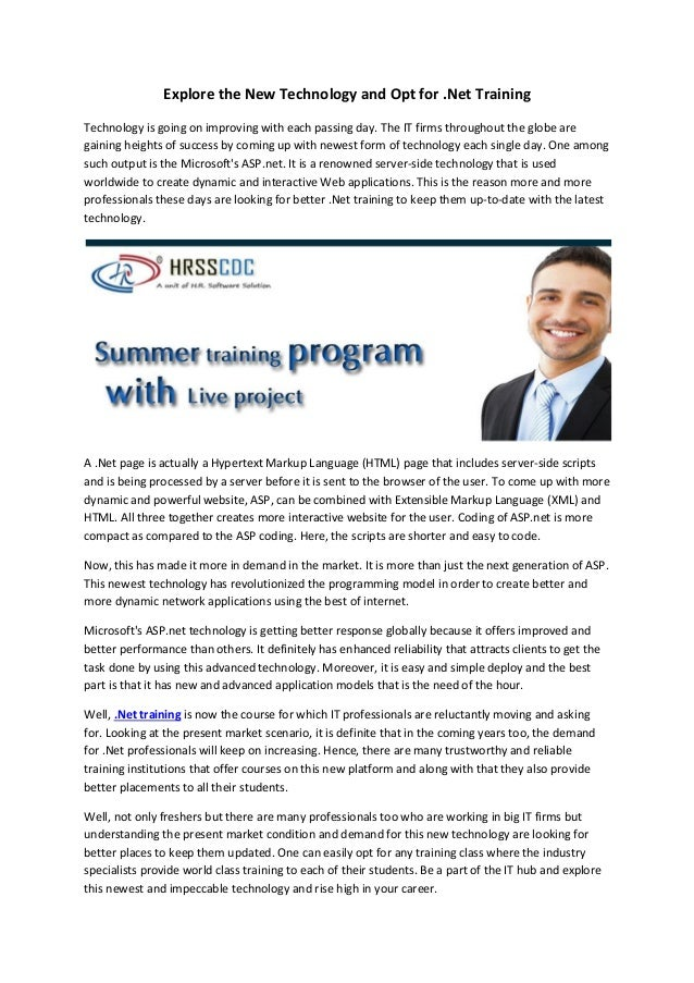Explore the New Technology and Opt for .Net Training Technology is going on improving with each passing day. The IT firms ...