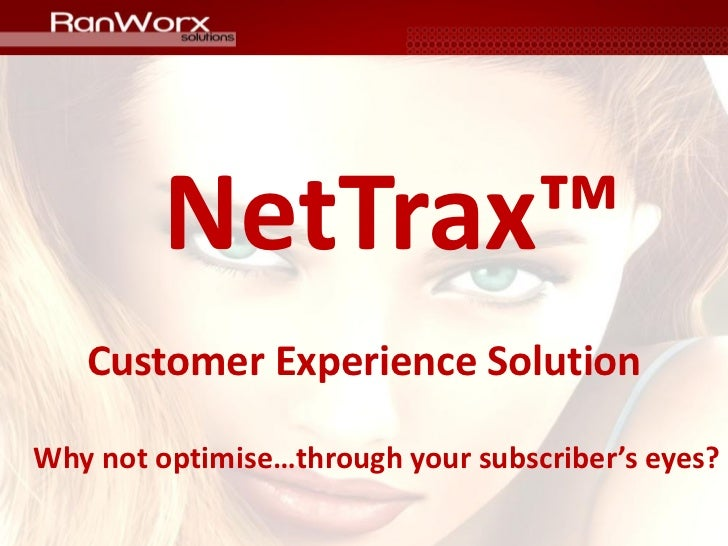 NetTrax™   Customer Experience SolutionWhy not optimise…through your subscriber's eyes?