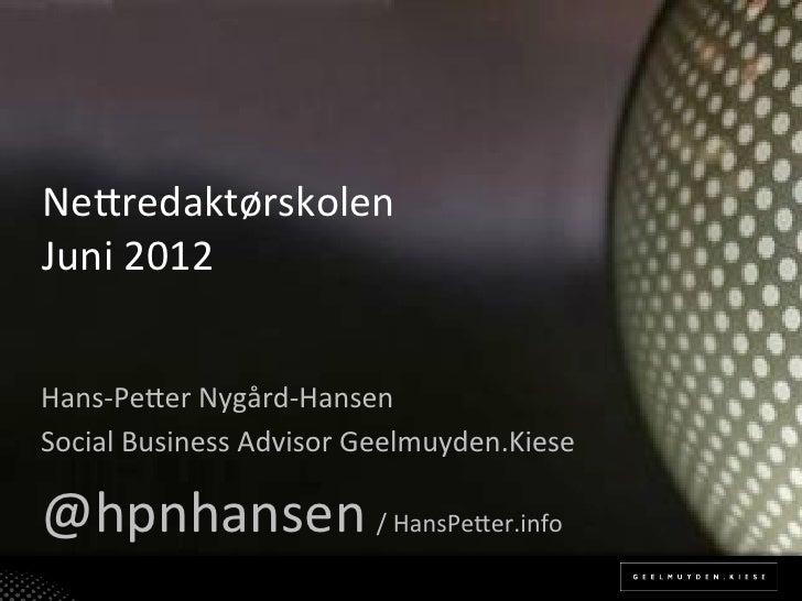 Ne(redaktørskolen**Juni*2012*Hans%Pe(er*Nygård%Hansen*Social*Business*Advisor*Geelmuyden.Kiese*@hpnhansen*/*HansPe(er.info*