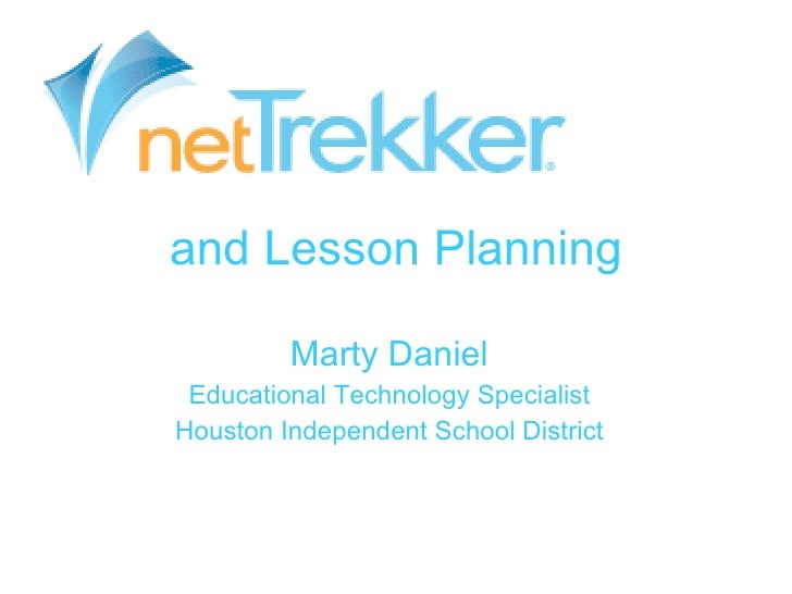 and Lesson Planning Marty Daniel Educational Technology Specialist Houston Independent School District