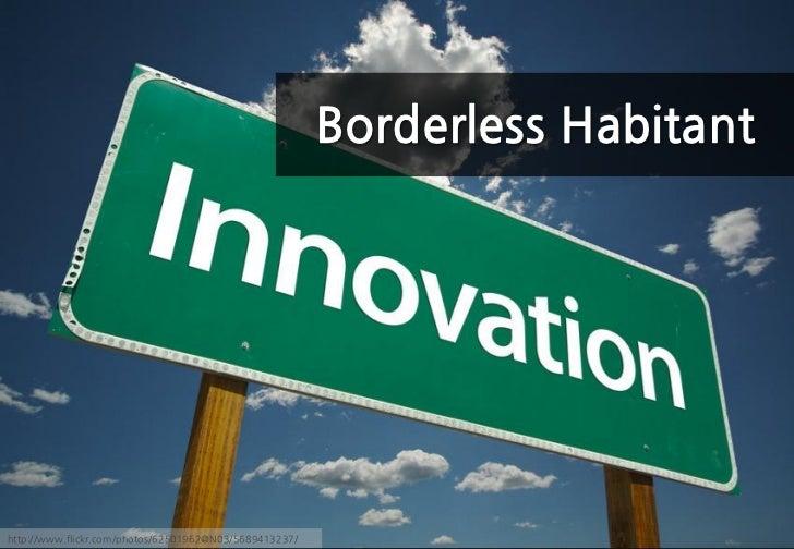 Borderless Habitanthttp://www.flickr.com/photos/62501962@N03/5689413237/
