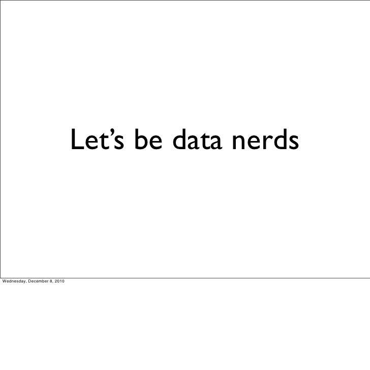 Let's be data nerdsWednesday, December 8, 2010