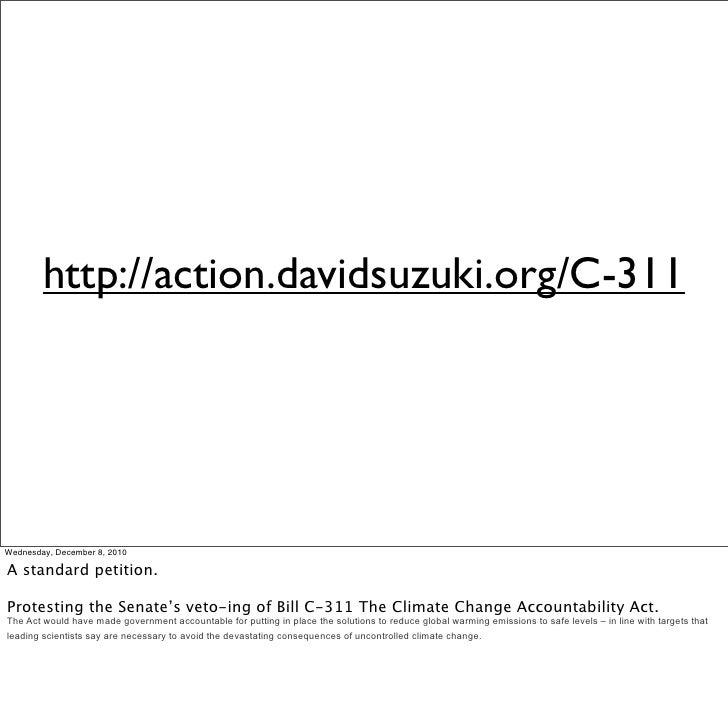 http://action.davidsuzuki.org/C-311Wednesday, December 8, 2010A standard petition.Protesting the Senate's veto-ing of Bill...