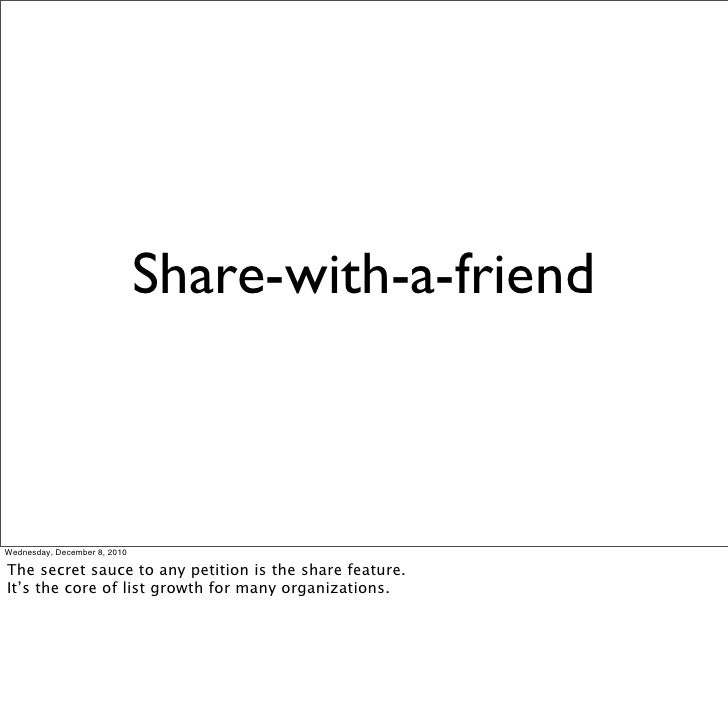Share-with-a-friendWednesday, December 8, 2010The secret sauce to any petition is the share feature.It's the core of list ...