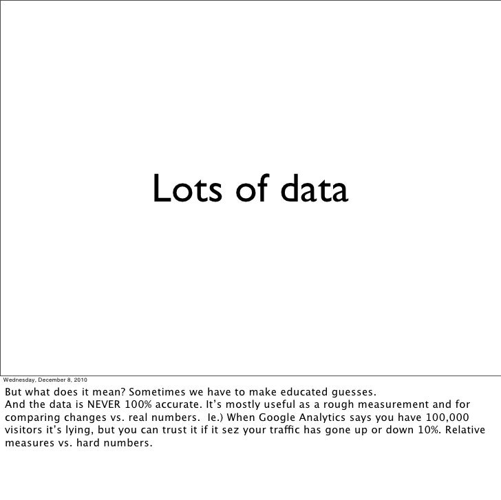 Lots of dataWednesday, December 8, 2010But what does it mean? Sometimes we have to make educated guesses.And the data is N...