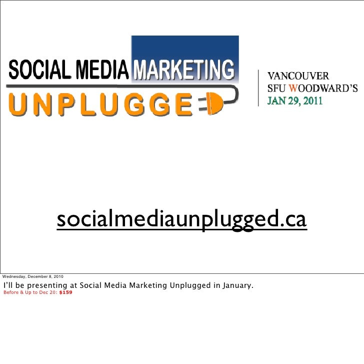 socialmediaunplugged.caWednesday, December 8, 2010I'll be presenting at Social Media Marketing Unplugged in January.Before...