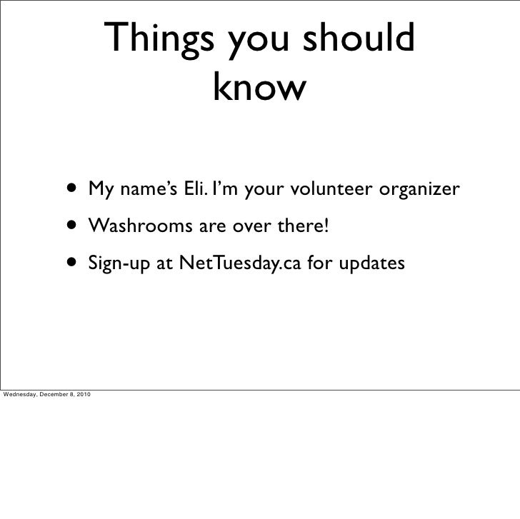 Things you should                                    know                   • My name's Eli. I'm your volunteer organizer ...