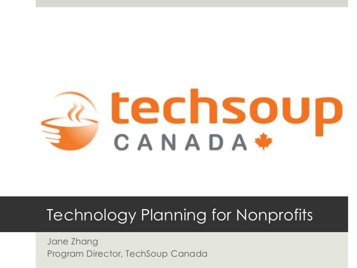Technology Planning for Nonprofits<br />Jane Zhang<br />Program Director, TechSoup Canada<br />