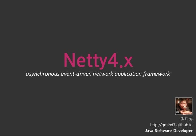 Netty4.x asynchronous event-driven network application framework 김대성 http://gmind7.github.io Java Software Developer