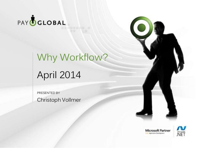 PRESENTED BY Why Workflow? April 2014 Christoph Vollmer