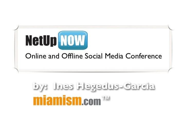Online and Offline Social Media Conference  by: Ines Hegedus-Garcia               ™