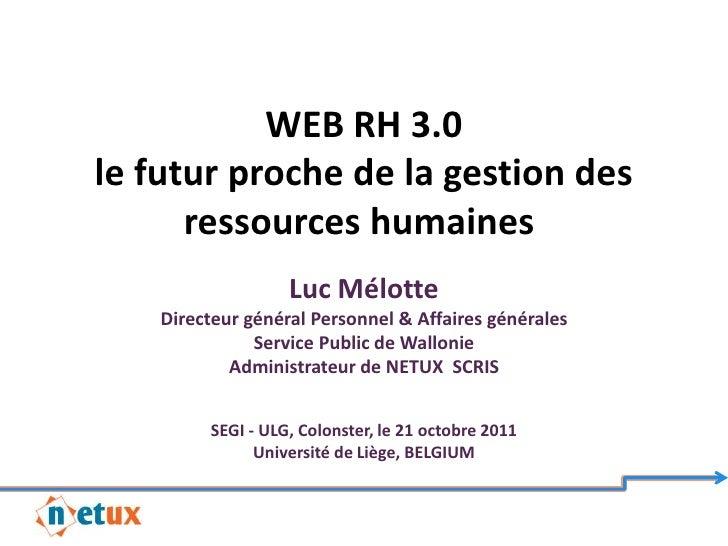 WEB RH 3.0le futur proche de la gestion des      ressources humaines                   Luc Mélotte    Directeur général Pe...