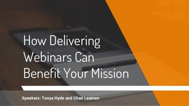 How Delivering Webinars Can Benefit Your Mission Speakers: Tonya Hyde and Chad Leaman